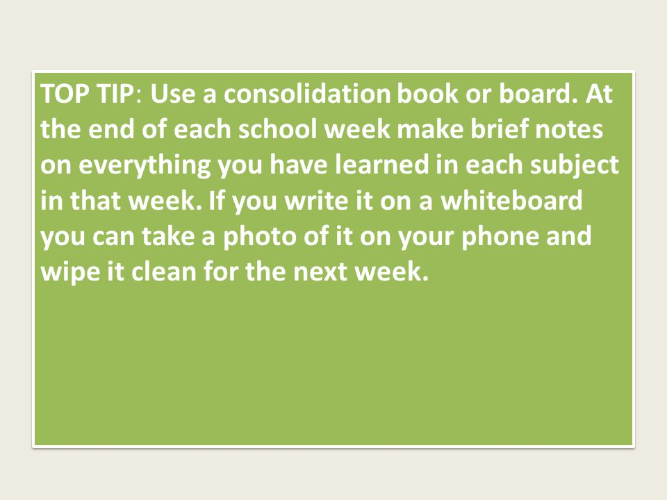 TOP TIP: Use a consolidation book or board.