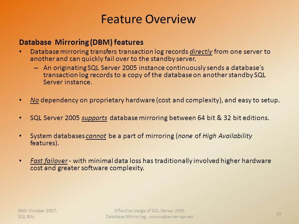 Feature Overview Database Mirroring (DBM) features Database mirroring transfers transaction log records directly from one server to another and can qu