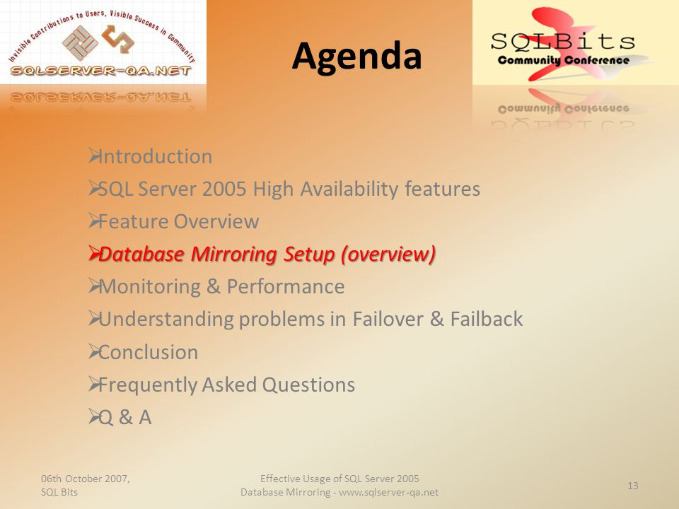 Agenda  Introduction  SQL Server 2005 High Availability features  Feature Overview  Database Mirroring Setup (overview)  Monitoring & Performance