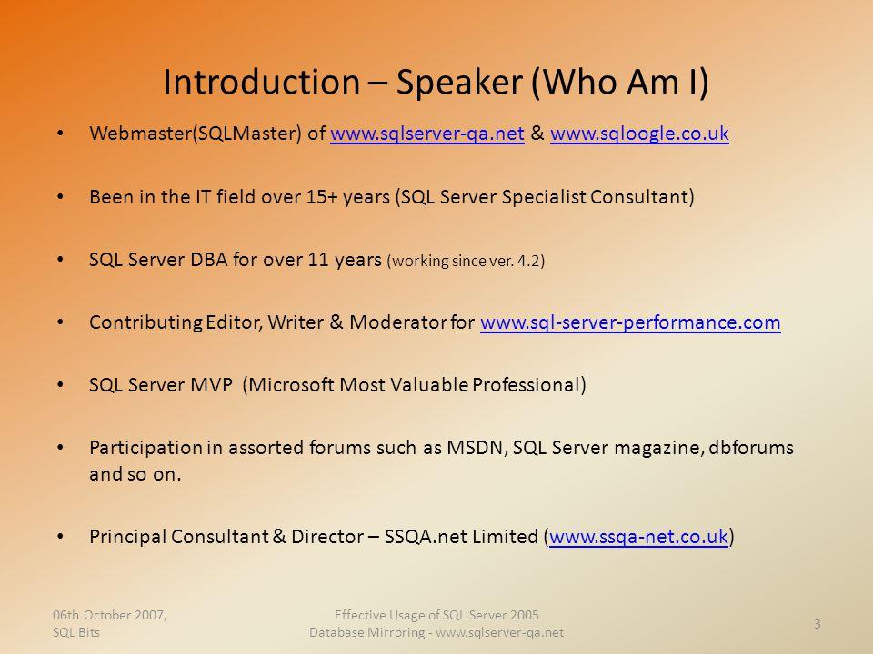 Introduction – Speaker (Who Am I) Webmaster(SQLMaster) of www.sqlserver-qa.net & www.sqloogle.co.ukwww.sqlserver-qa.netwww.sqloogle.co.uk Been in the