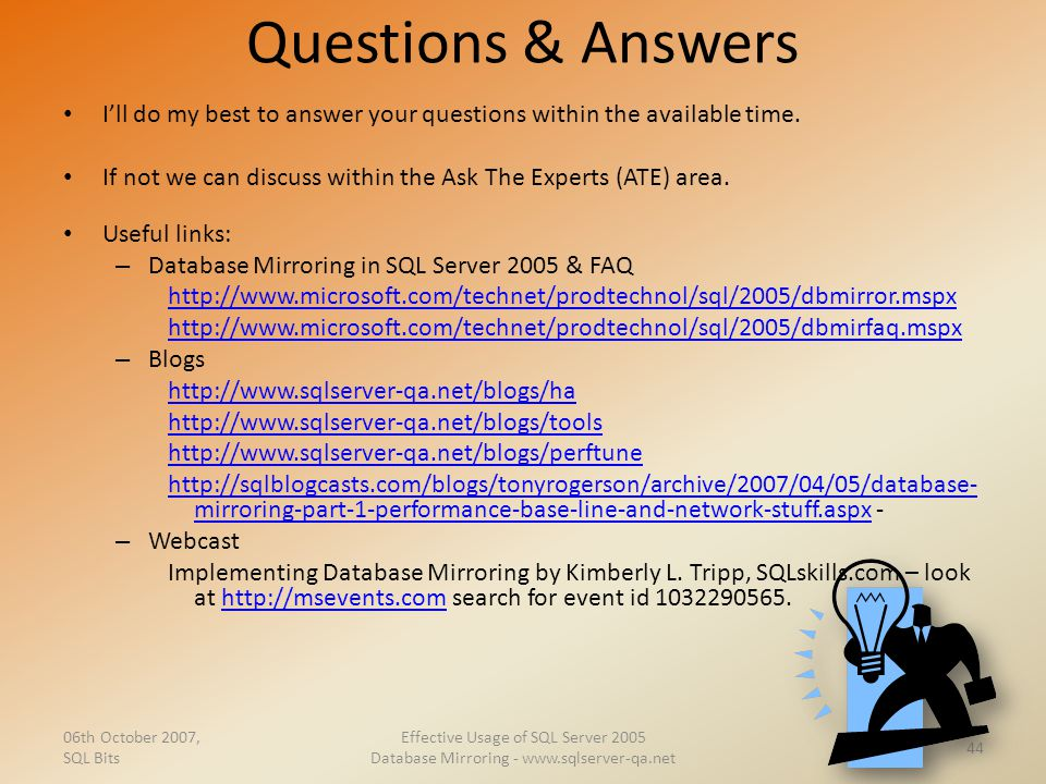 Questions & Answers I'll do my best to answer your questions within the available time. If not we can discuss within the Ask The Experts (ATE) area. U