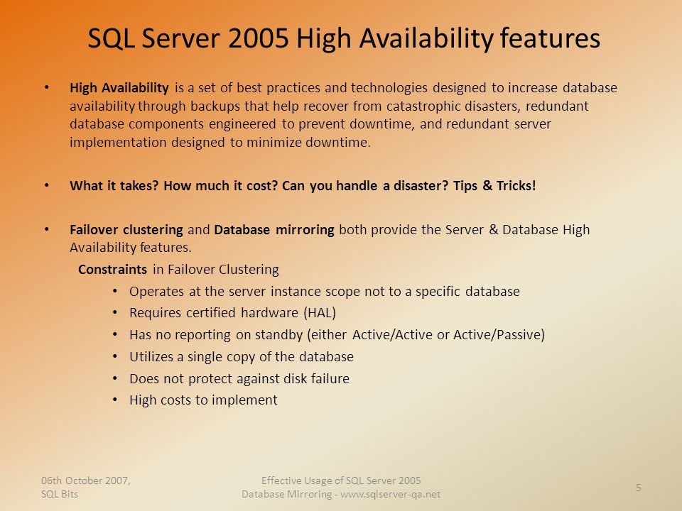 SQL Server 2005 High Availability features High Availability is a set of best practices and technologies designed to increase database availability th