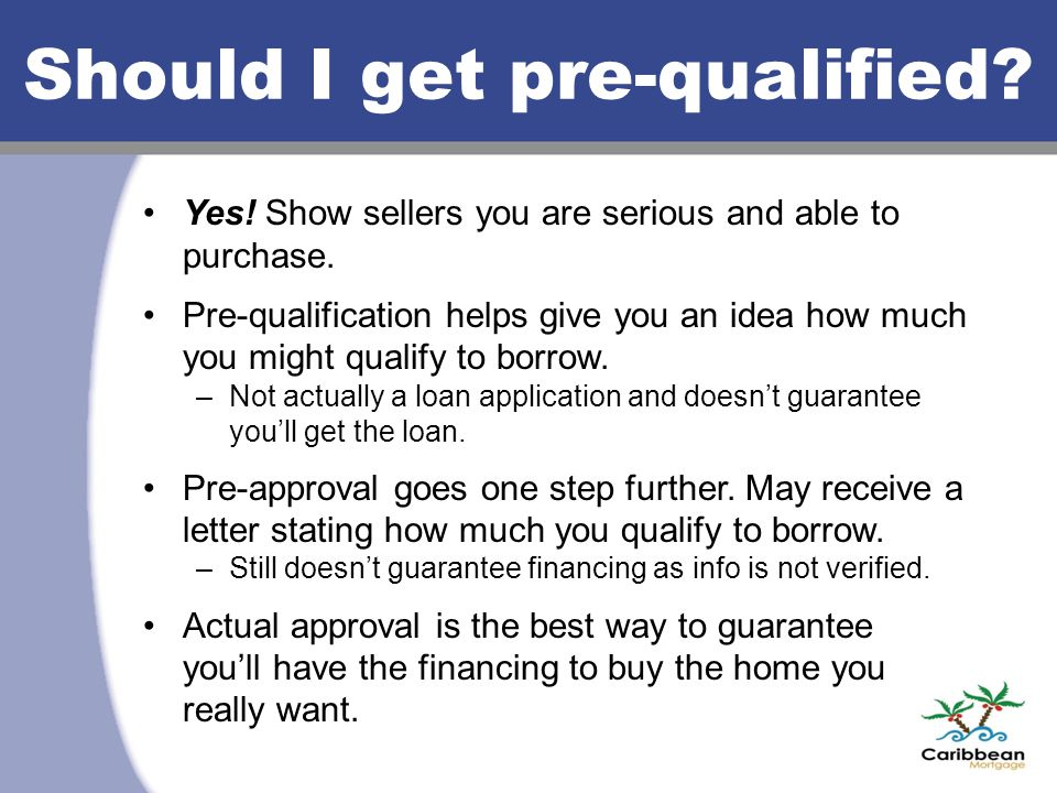 Should I get pre-qualified. Yes. Show sellers you are serious and able to purchase.