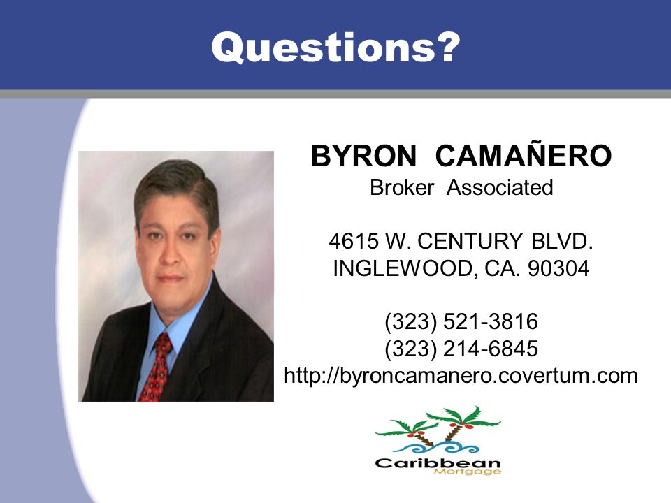 Questions? BYRON CAMAÑERO Broker Associated 4615 W. CENTURY BLVD. INGLEWOOD, CA. 90304 (323) 521-3816 (323) 214-6845 http://byroncamanero.covertum.com