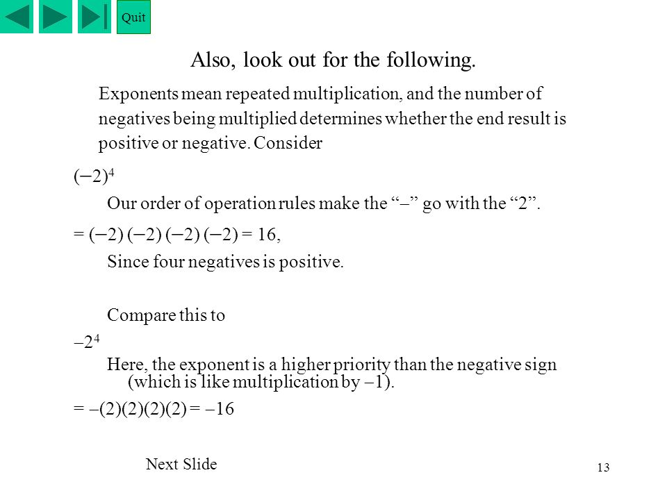 13 Also, look out for the following. Exponents mean repeated multiplication, and the number of negatives being multiplied determines whether the end r