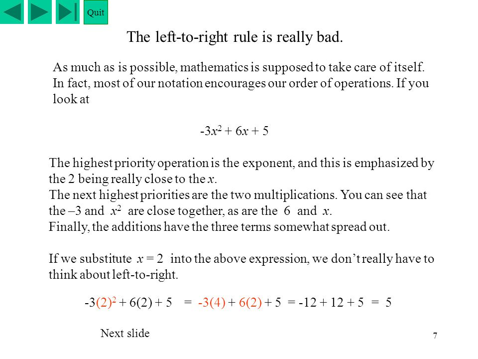 7 The left-to-right rule is really bad. -3x 2 + 6x + 5 The highest priority operation is the exponent, and this is emphasized by the 2 being really cl