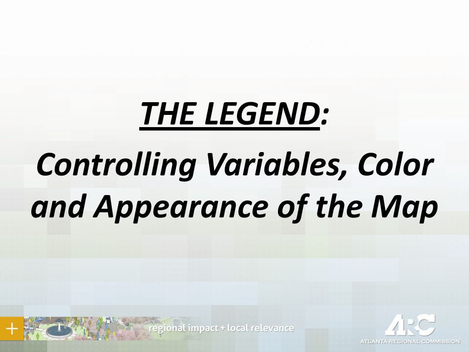 THE LEGEND: Controlling Variables, Color and Appearance of the Map