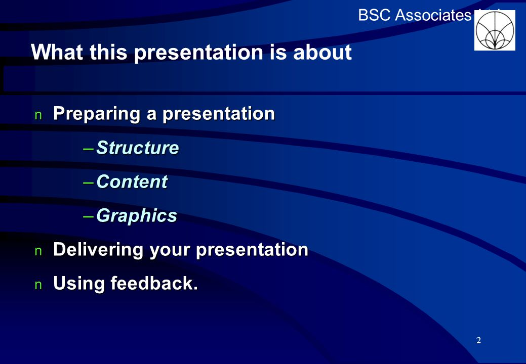 BSC Associates Ltd Feedback Decide whether to invite your audience to ask questions as you talk Decide whether to invite your audience to ask questions as you talk – you'll know they are interested –and that you're getting your material across BUT BUT –defer questions that refer to something covered later in your presentation –don't get into a long discussion with one audience member 22