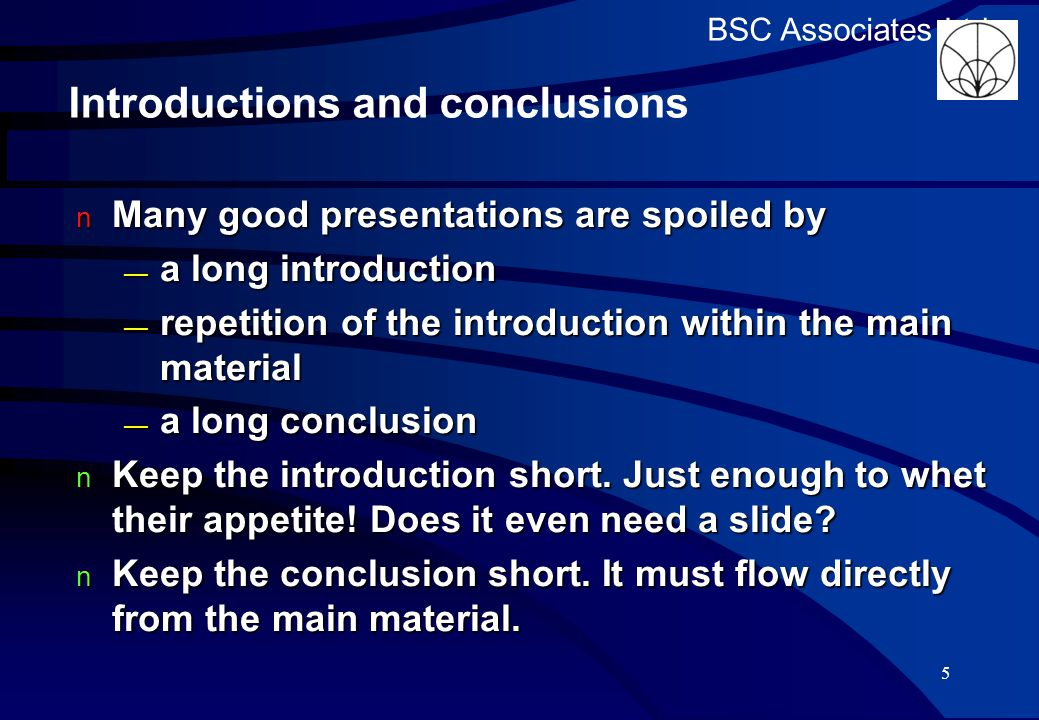 BSC Associates Ltd Timing Rehearse well to check timing Rehearse well to check timing Be willing to slow down when the audience is interested Be willing to slow down when the audience is interested –and to go faster if you sense low interest Number your slides so you can check your progress as you go Number your slides so you can check your progress as you go Click here for another hint 25