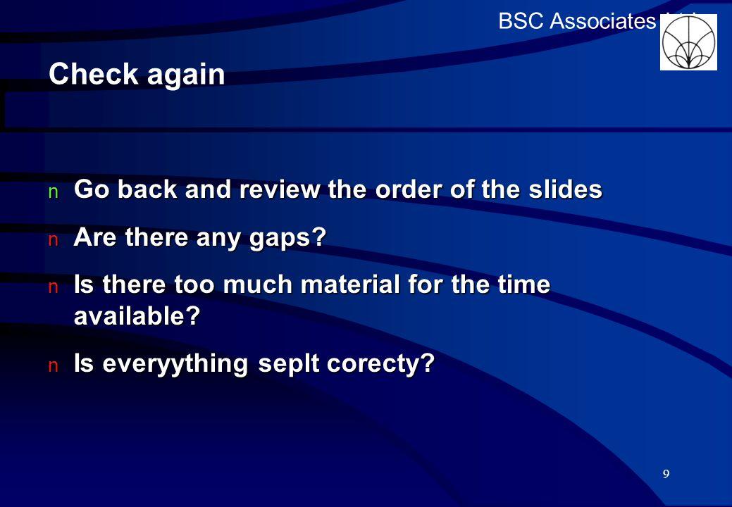 BSC Associates Ltd Check again Go back and review the order of the slides Go back and review the order of the slides Are there any gaps.