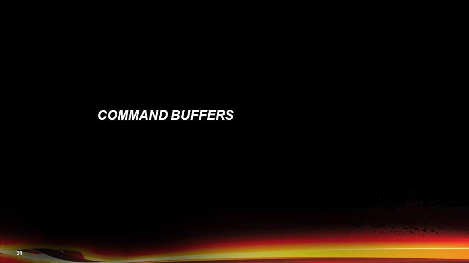 31 COMMAND BUFFERS