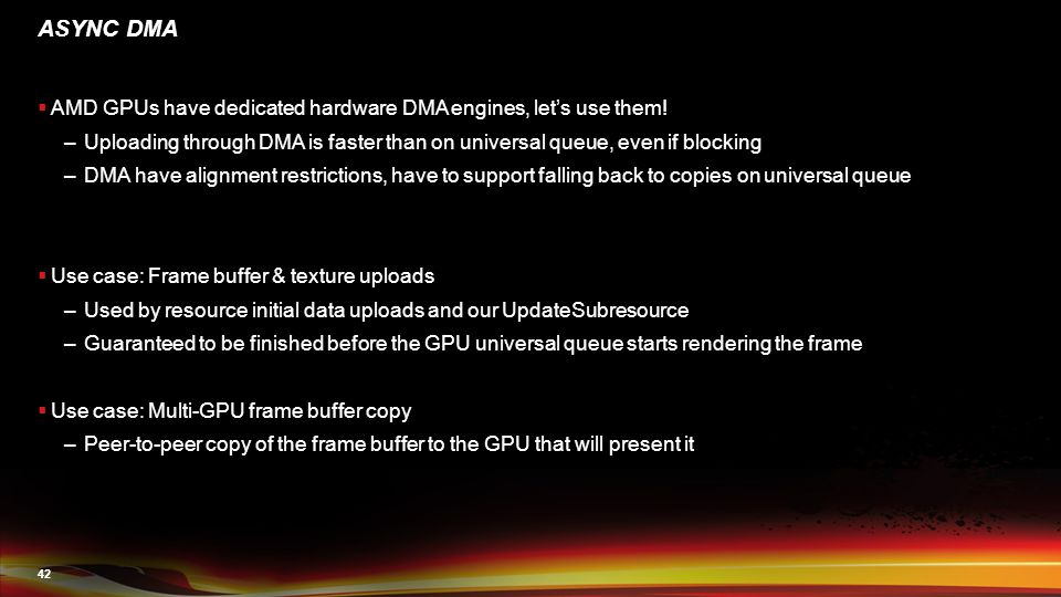 42 ASYNC DMA  AMD GPUs have dedicated hardware DMA engines, let's use them.