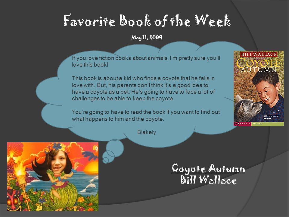 Favorite Book of the Week May 11, 2009 If you love fiction books about animals, I'm pretty sure you'll love this book.