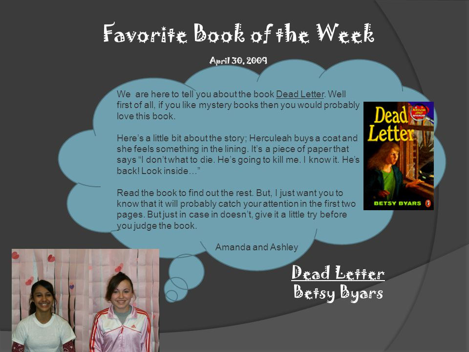 Favorite Book of the Week April 30, 2009 We are here to tell you about the book Dead Letter.
