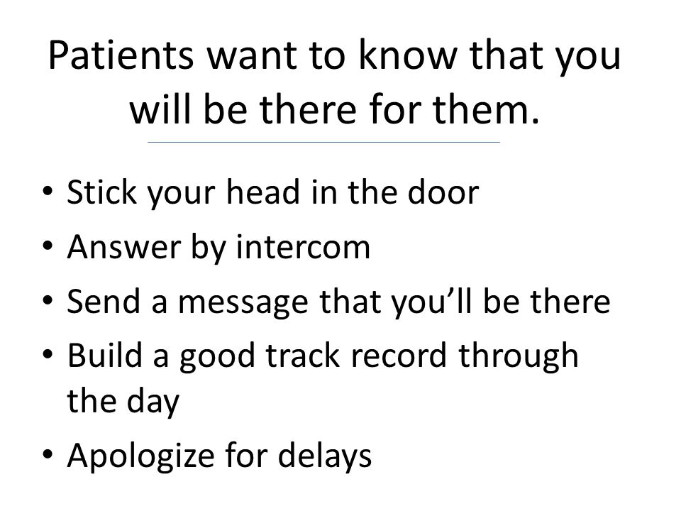 Stick your head in the door Answer by intercom Send a message that you'll be there Build a good track record through the day Apologize for delays Pati