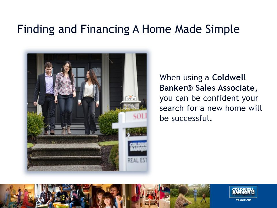 Buying Your New Home When using a Coldwell Banker® Sales Associate, you can be confident your search for a new home will be successful. Finding and Fi