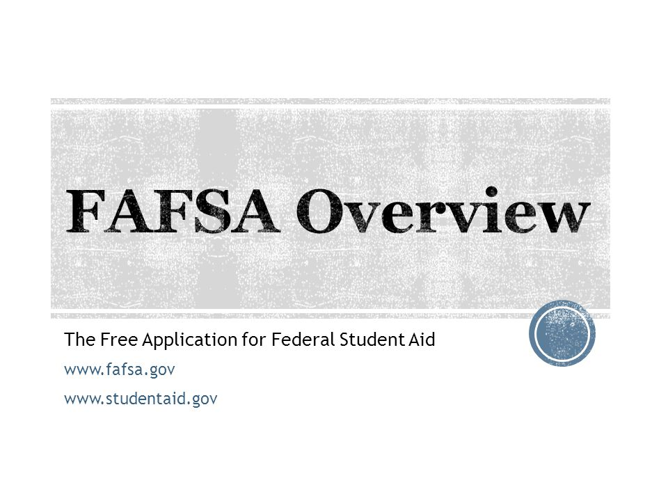 The Free Application for Federal Student Aid www.fafsa.gov www.studentaid.gov