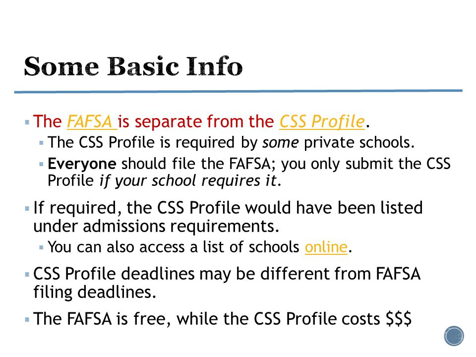  The FAFSA is separate from the CSS Profile.FAFSA CSS Profile  The CSS Profile is required by some private schools.