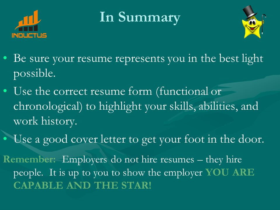 In Summary Be sure your resume represents you in the best light possible.