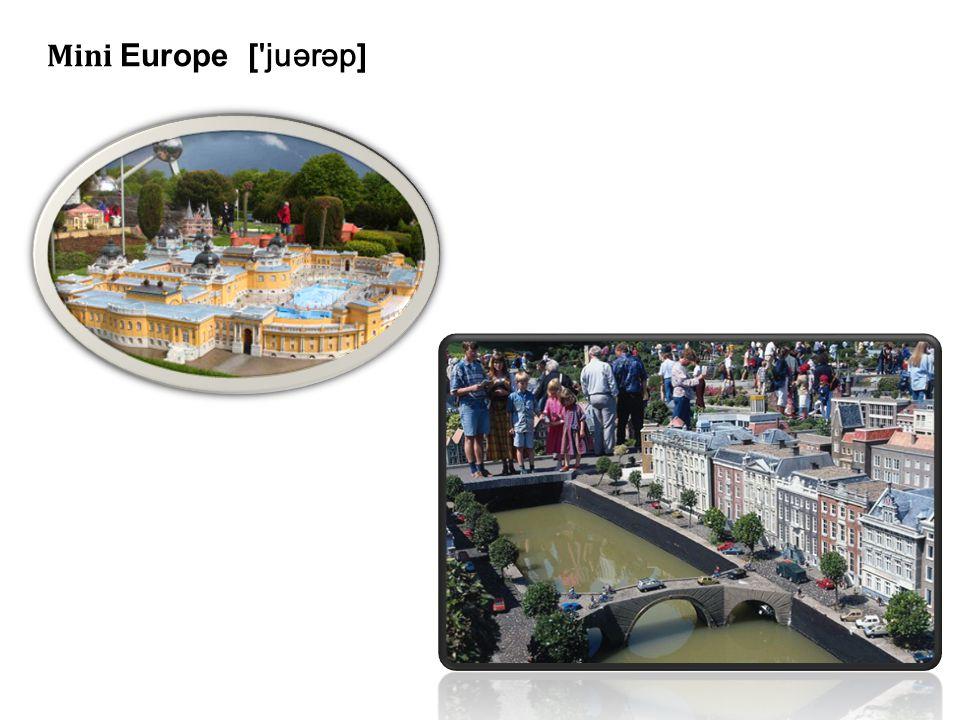 Mini Europe [ 'juərəp ]
