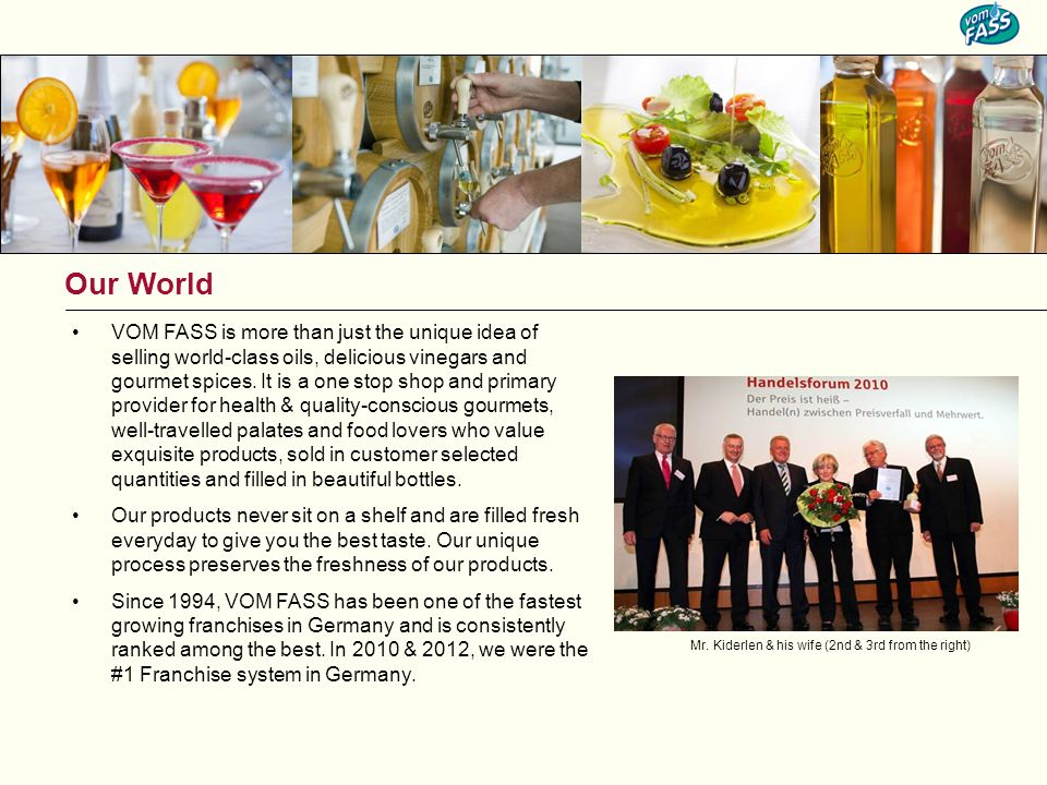 Our World VOM FASS is more than just the unique idea of selling world-class oils, delicious vinegars and gourmet spices.