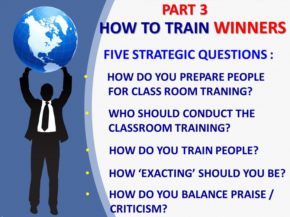 PART 3 PART 3 HOW TO TRAIN WINNERS HOW DO YOU PREPARE PEOPLE FOR CLASS ROOM TRANING.