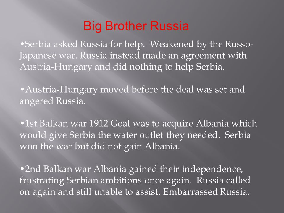 Serbia asked Russia for help. Weakened by the Russo- Japanese war.