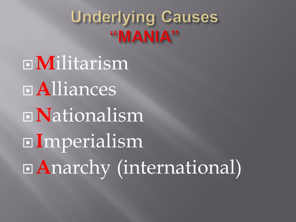  M ilitarism  A lliances  N ationalism  I mperialism  A narchy (international)