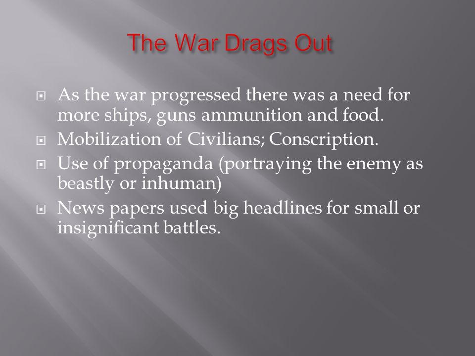  As the war progressed there was a need for more ships, guns ammunition and food.