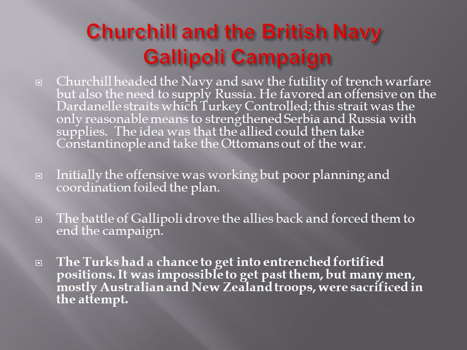  Churchill headed the Navy and saw the futility of trench warfare but also the need to supply Russia.