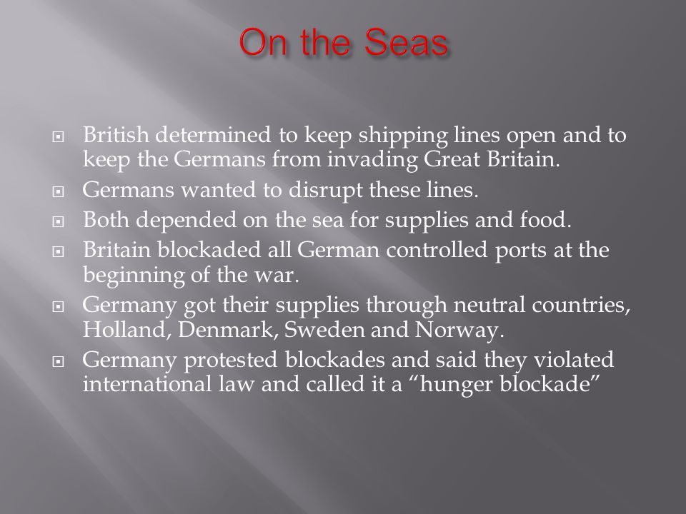  British determined to keep shipping lines open and to keep the Germans from invading Great Britain.