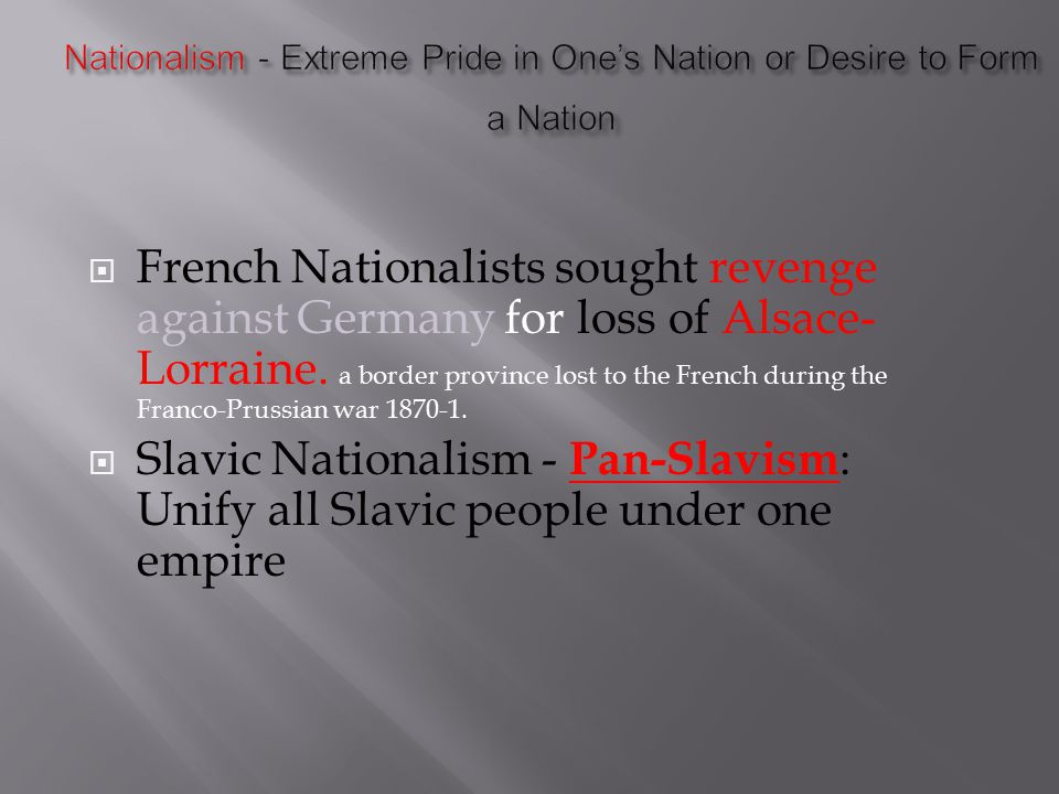  French Nationalists sought revenge against Germany for loss of Alsace- Lorraine.