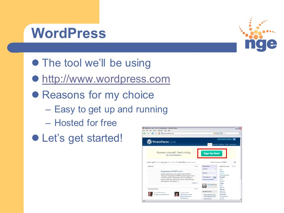 WordPress The tool we'll be using http://www.wordpress.com Reasons for my choice –Easy to get up and running –Hosted for free Let's get started!