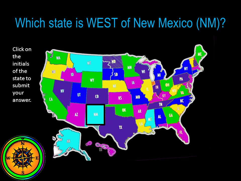 Which state is WEST of New Mexico (NM) Click on the initials of the state to submit your answer.