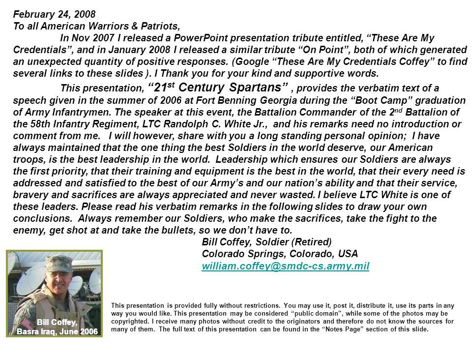 February 24, 2008 To all American Warriors & Patriots, In Nov 2007 I released a PowerPoint presentation tribute entitled, These Are My Credentials , and in January 2008 I released a similar tribute On Point , both of which generated an unexpected quantity of positive responses.