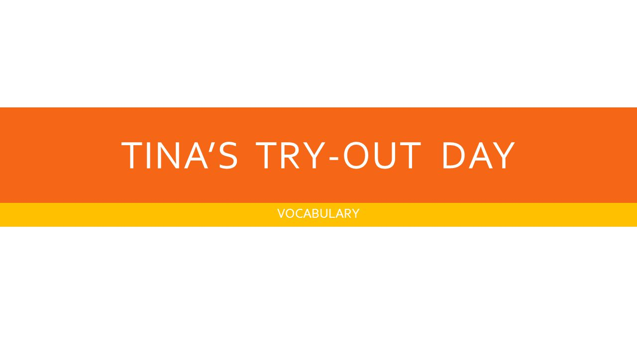 TINA'S TRY-OUT DAY VOCABULARY
