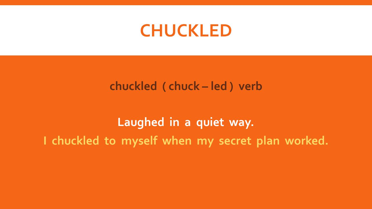 CHUCKLED chuckled ( chuck – led ) verb Laughed in a quiet way.