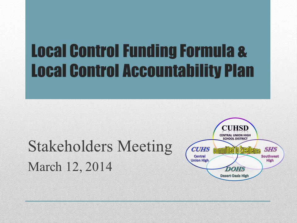 Local Control Funding Formula & Local Control Accountability Plan Stakeholders Meeting March 12, 2014