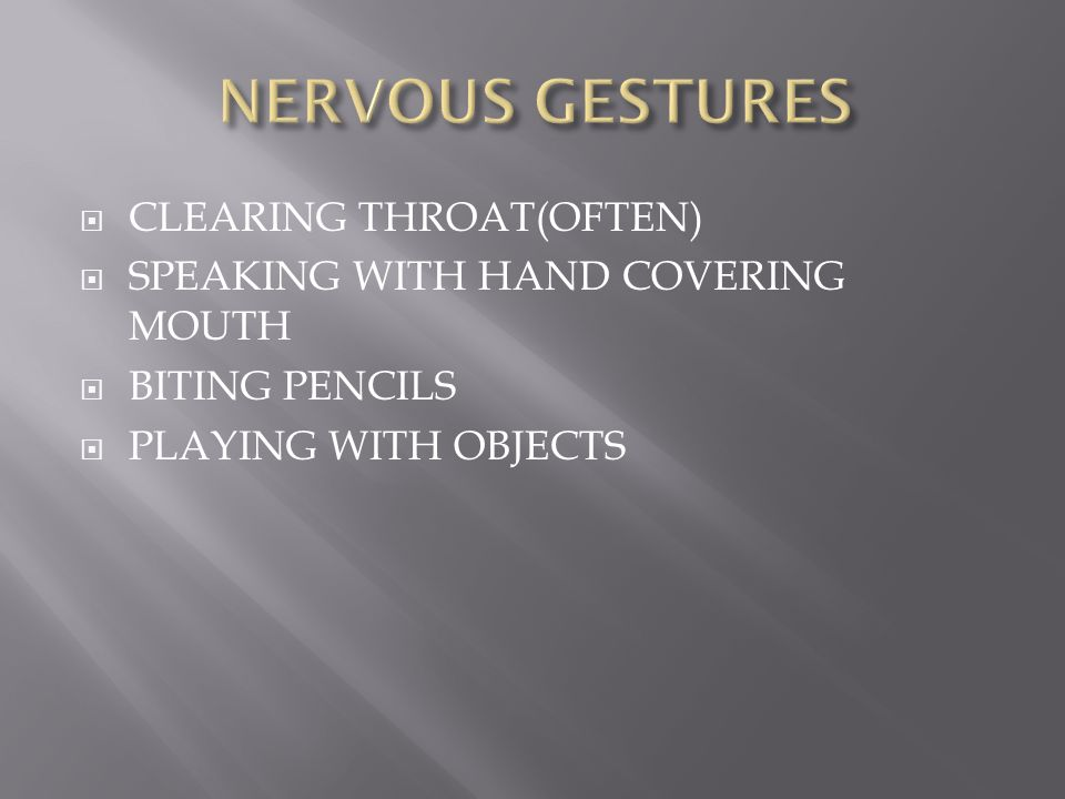  CLEARING THROAT(OFTEN)  SPEAKING WITH HAND COVERING MOUTH  BITING PENCILS  PLAYING WITH OBJECTS