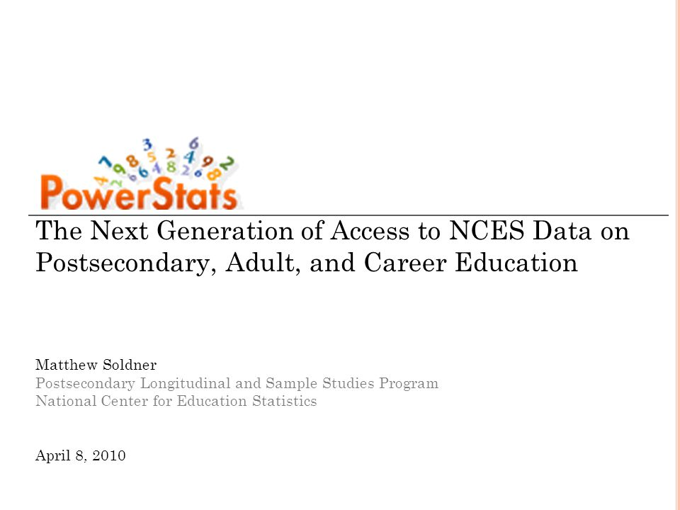 W HAT IS P OWER S TATS .Your portal to a series of NCES sample surveys.