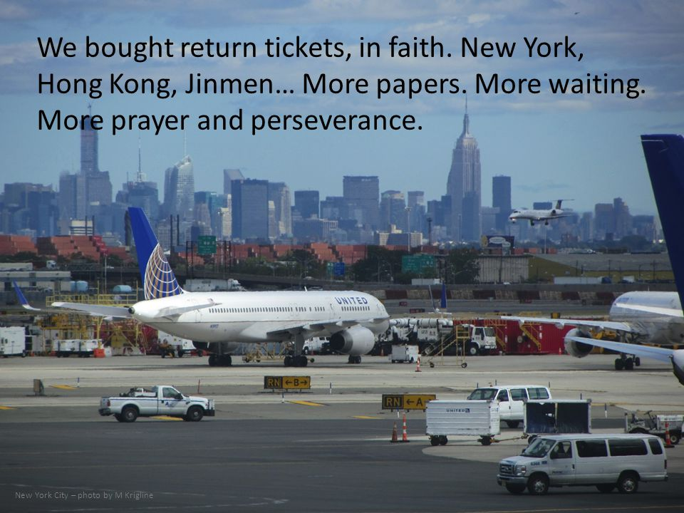 We bought return tickets, in faith. New York, Hong Kong, Jinmen… More papers. More waiting. More prayer and perseverance. New York City – photo by M K