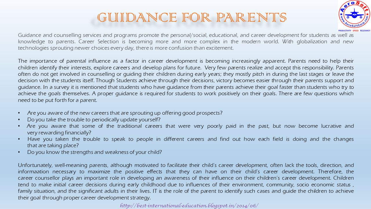 http://best-international-education.blogspot.in/2014/06/ GUIDANCE FOR PARENTS Guidance and counselling services and programs promote the personal/social, educational, and career development for students as well as knowledge to parents.