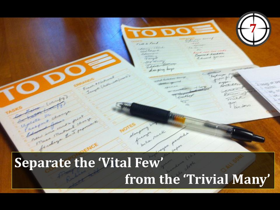 Separate the 'Vital Few' from the 'Trivial Many' 7