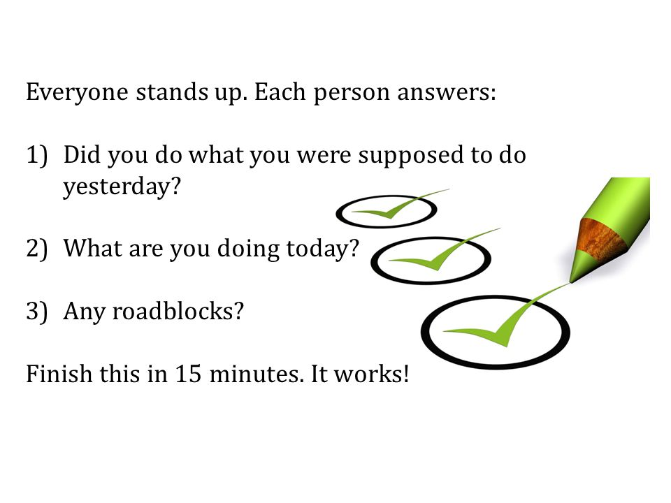 Everyone stands up. Each person answers: 1)Did you do what you were supposed to do yesterday.