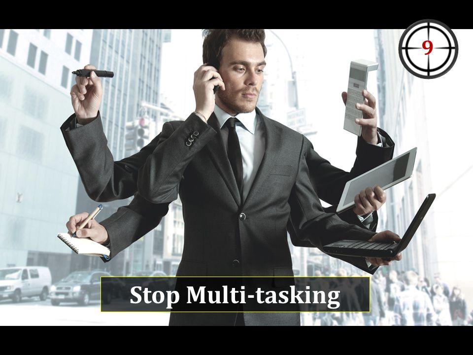 Stop Multi-tasking 9
