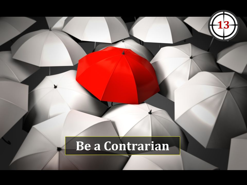Be a Contrarian 13