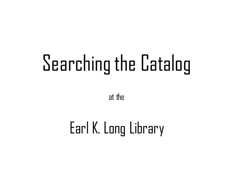 Searching the Catalog at the Earl K. Long Library