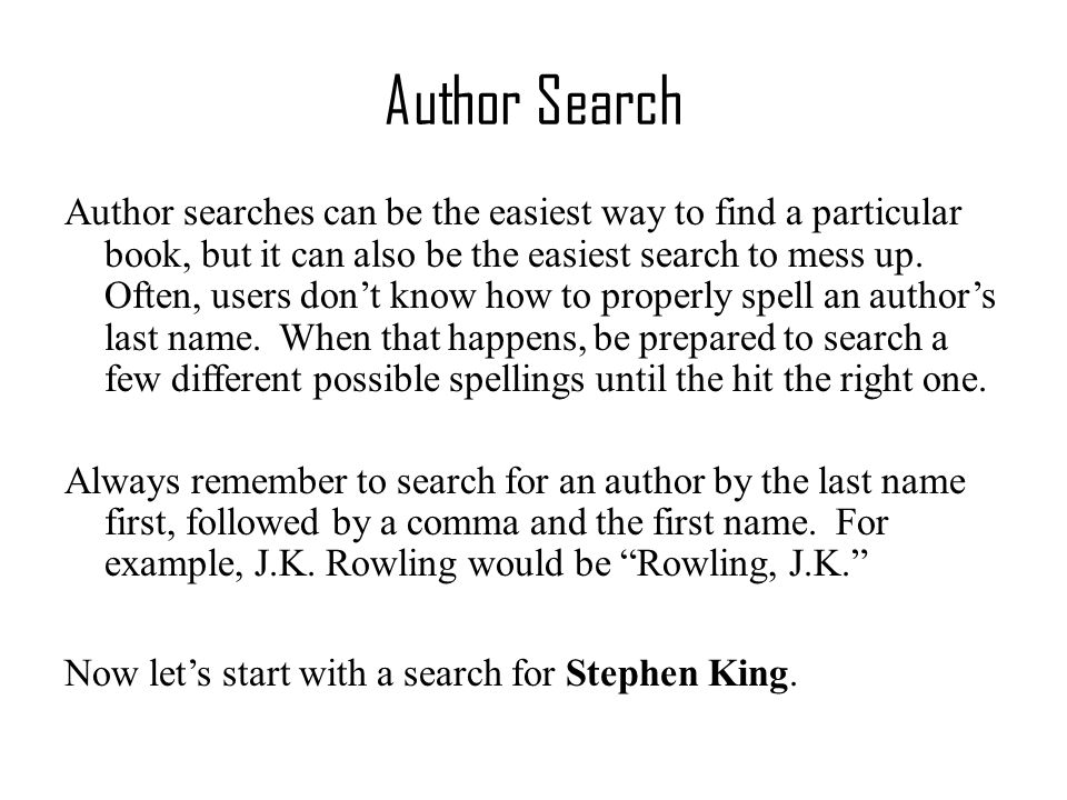 Author Search Author searches can be the easiest way to find a particular book, but it can also be the easiest search to mess up. Often, users don't k