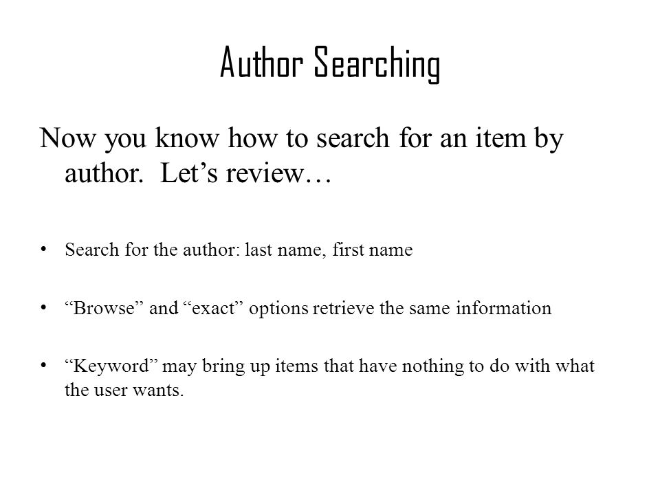 Author Searching Now you know how to search for an item by author.