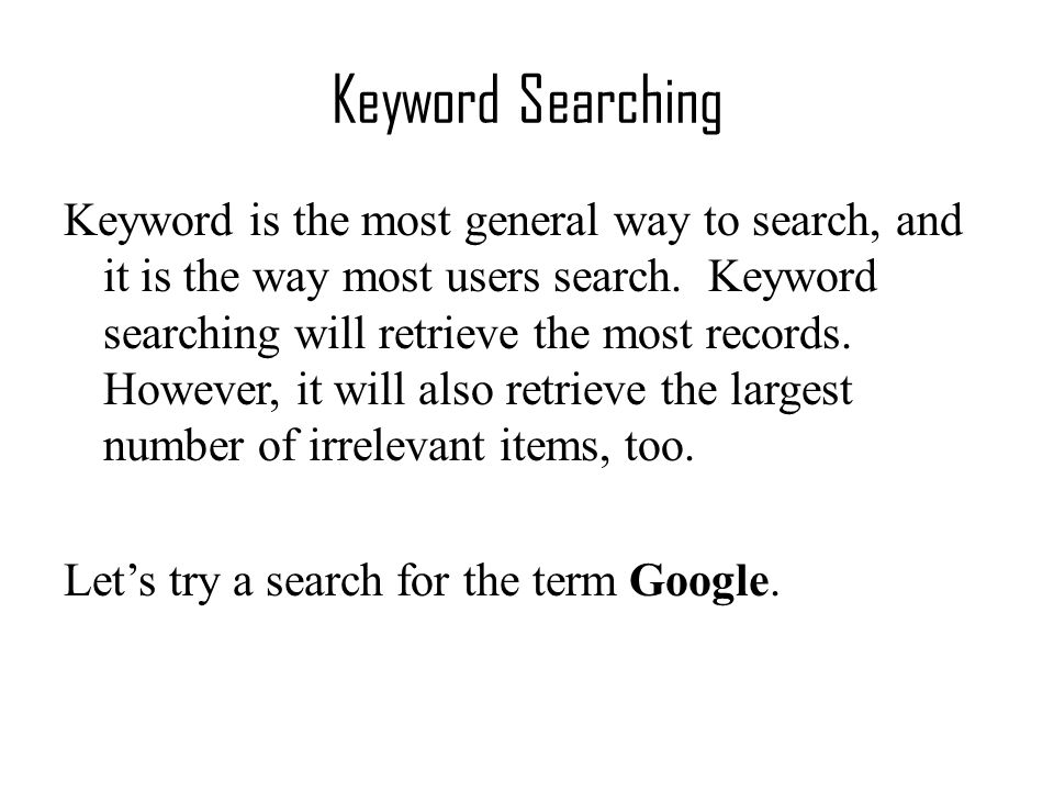 Keyword Searching Keyword is the most general way to search, and it is the way most users search.